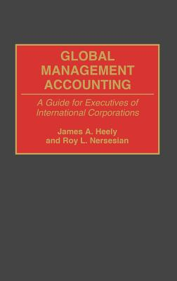 Praeger Global Management Accounting: A Guide for Executives of International Corporations by Heely, James A./ Nersesian, Roy L. [Hardco at Sears.com