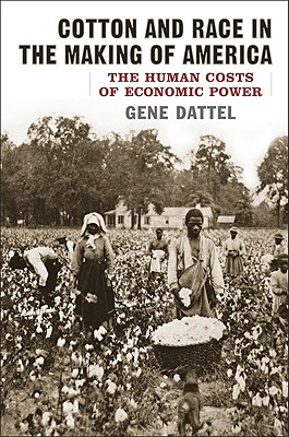 Cotton and Race in the Making of America By Dattel, Eugene R.