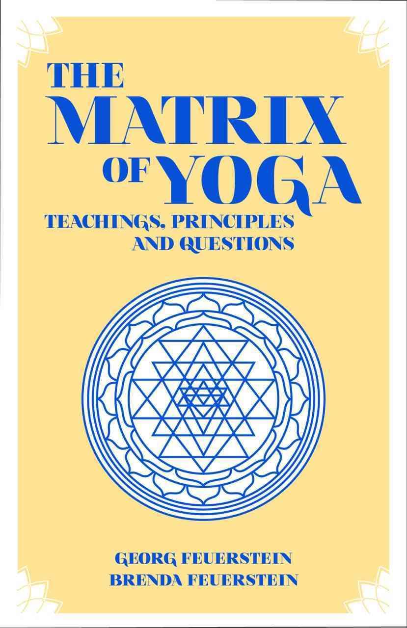 The Matrix of Yoga By Feuerstein, Georg/ Feuerstein, Brenda